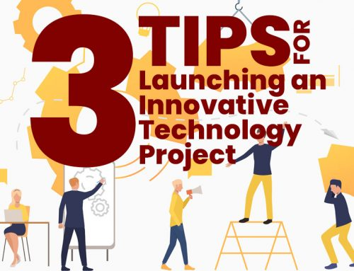 3 Tips for Launching an Innovative Technology Project